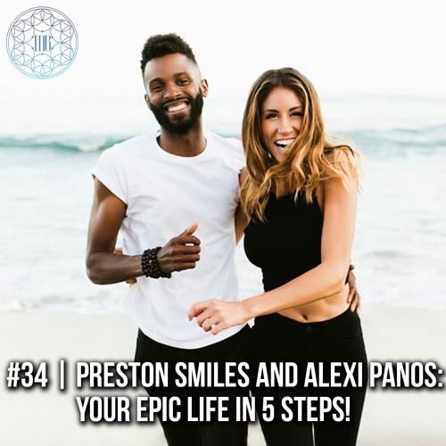 #34 | Preston Smiles & Alexi Panos: Your Epic Life in 5 Steps