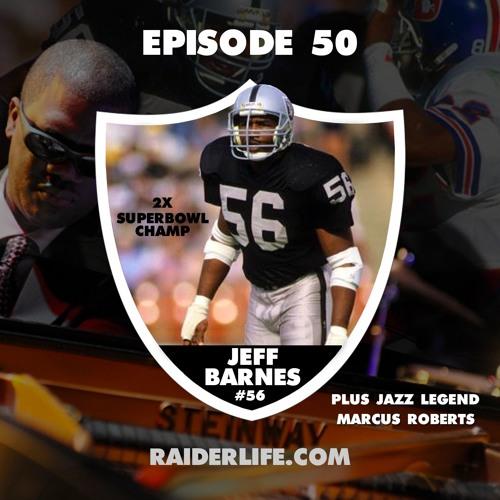 Episode 50 | #56 Jeff Barnes & Jazz Legend Marcus Roberts Special Guests