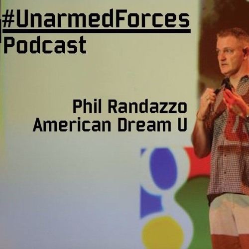 #UnarmedForces Podcast | Phil Randazzo | American Dream U