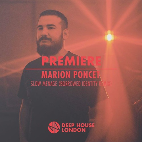 Premiere marion poncet slow menage borrowed identity for Deep house london