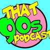 That 90s Podcast Episode 5 - Y2K was CRAZY