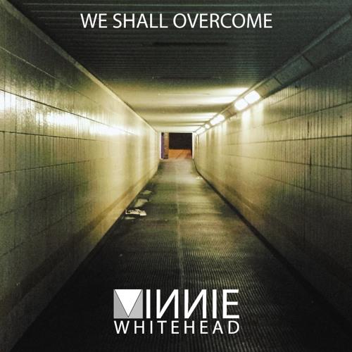 VINNIE WHITEHEAD - We Shall Overcome