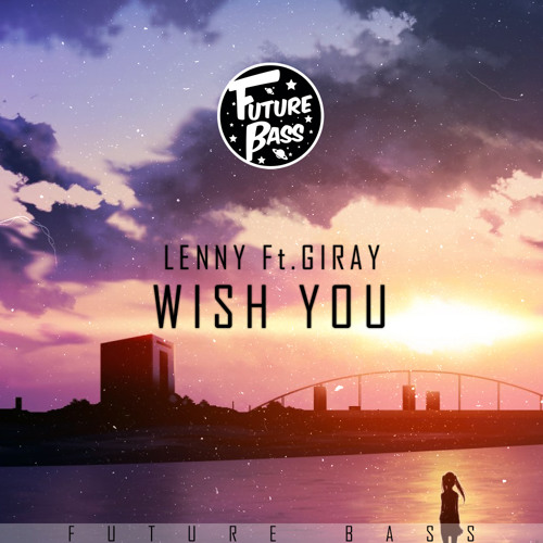 Lenny - Wish You (ft. Giray) [Future Bass Release]