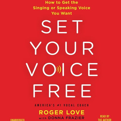 SET YOUR VOICE FREE by Roger Love & Donna Frazie, Read by  Roger Love- Excerpt