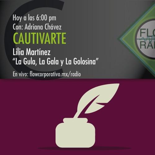 """CautivArte 055 - Lilia Martínez """"La Gula, La Gala y La Golosina"""""""
