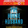 THE HOUSE HUSBAND by James Patterson w/ Duane Swierczynski, Read by Fred Berman - Audiobook Excerpt