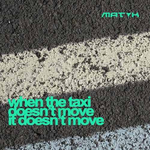MAT K - When The Taxi Doesn't Move It Doesn't Move
