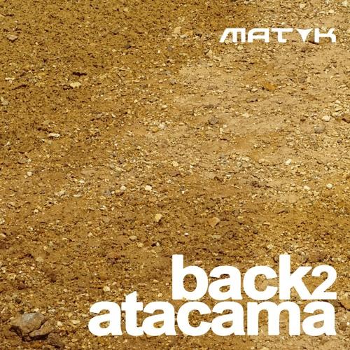 MAT K - Back 2 Atacama