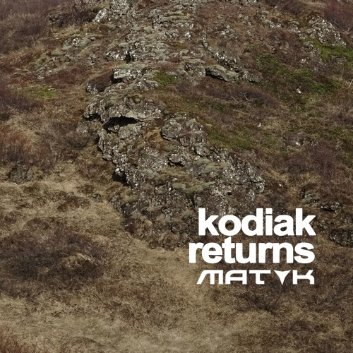 MAT K - Kodiak Returns