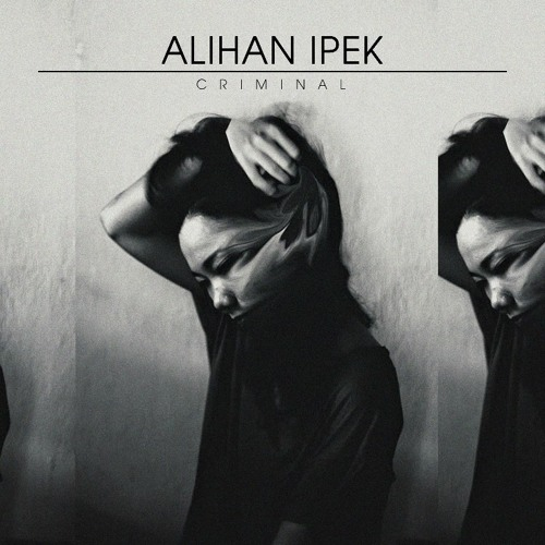 Alihan Ipek - Criminal [FREE DOWNLOAD]