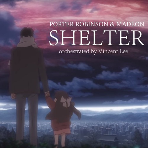 Porter Robinson & Madeon - Shelter (Vincent Lee Orchestra Version)