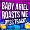 BABY ARIEL ROAST ME! (DISS TRACK)