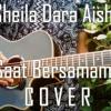 Sheila Dara Aisha - Saat Bersamamu (Cover)