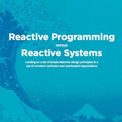 Reactive Programming vs Reactive Systems, Explained
