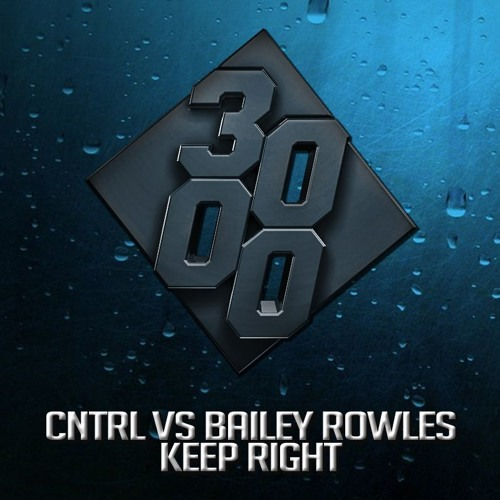 CNTRL Vs Bailey Rowles - Keep Right [Free Download]
