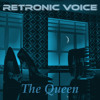- Retronic Voice - The Queen (Single Mix)