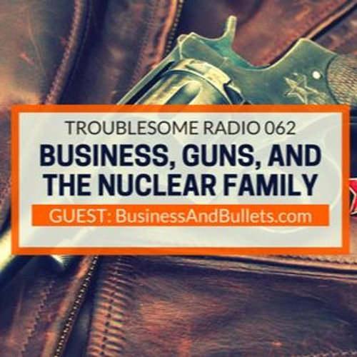 TR 062: Business, Guns, and the Nuclear Family
