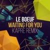 Le Boeuf - Waiting For You (Kapre Remix)
