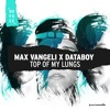 Max Vangeli x DATABOY - Top Of My Lungs mp3