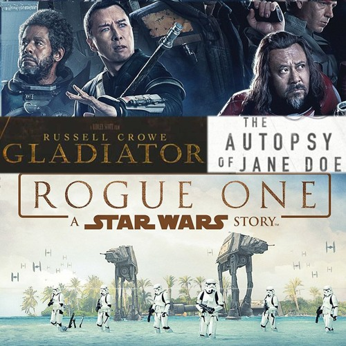 Week 50: One Glad Autopsy (Rogue One: A Star Wars Story, Gladiator, The Autopsy of Jane Doe)