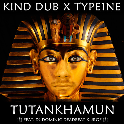 Kind Dub X Type1ne - Tutankhamun Feat. DJ Dominic Deadbeat & JRoe
