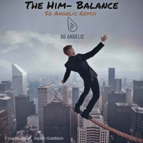 The Him -Balance (So Angelic Remix)Prod  @T-ronMusiq & @Jordan
