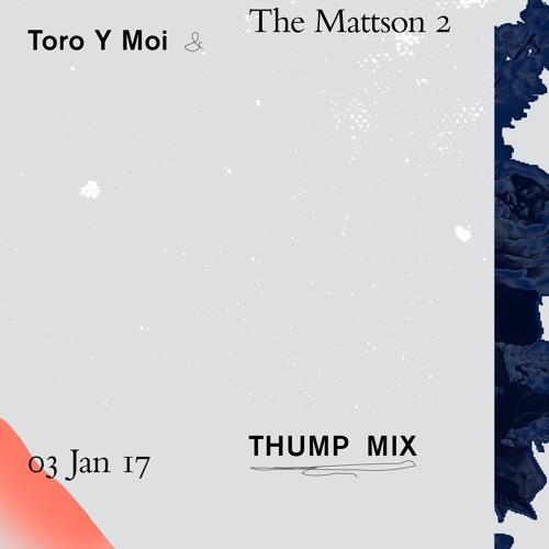 THUMP Mix - Toro Y Moi & The Mattson 2