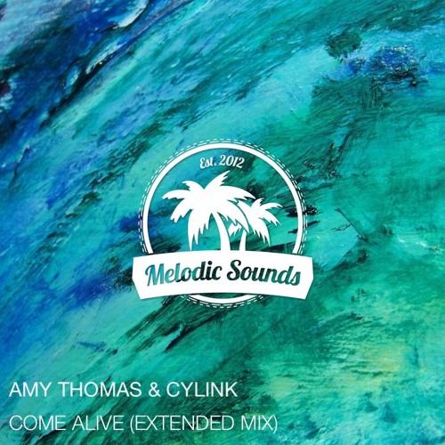 Amy Thomas & Cylink - Come Alive (Extended Mix)[Free Download]