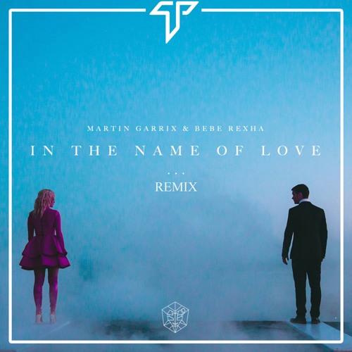 Martin Garrix & Bebe Rexha - In The Name Of Love (... Remix)