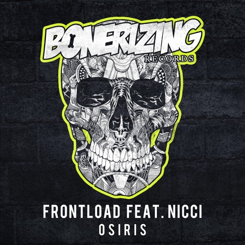 Frontload feat. Nicci - Osiris [Bonerizing Records] Out Now!