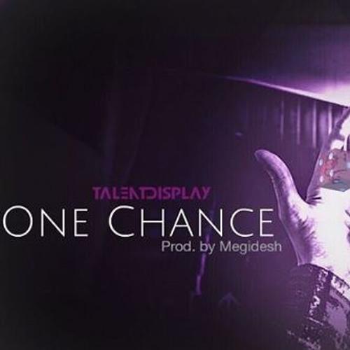 TalentDisplay - One Chance (Prod. By Megidesh)