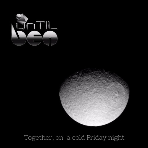 unTIL BEN - Together On A Cold Friday Night