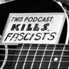 This Podcast Kills Fascists Show 12