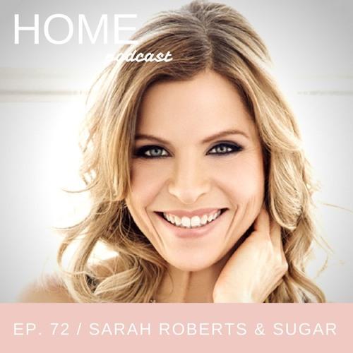 Episode 72: Sarah Roberts & Sugar
