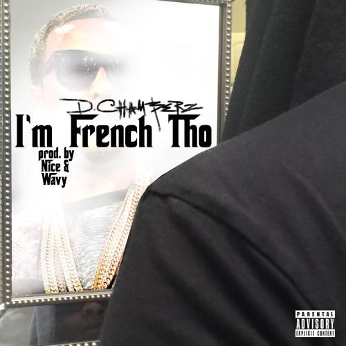 I'm French Tho (Prod. By Nice & Wavy)