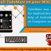 How To Install TubeMate On Your MAC Computer