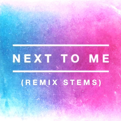 Next To Me - Remix Stem Pack by Chris Howland | Free Listening on