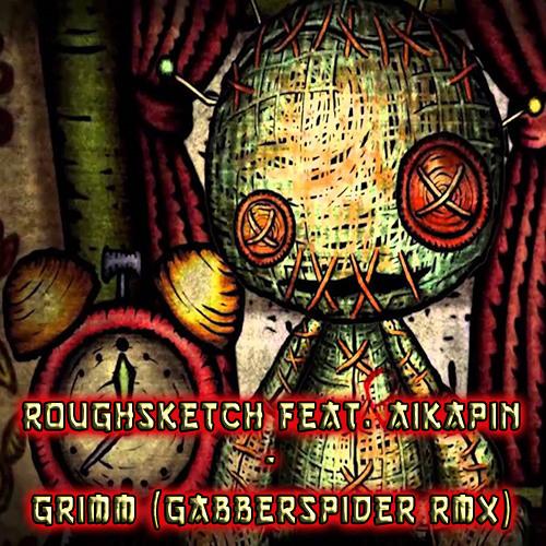 RoughSketch Feat. Aikapin - Grimm (Gabberspider RMX)