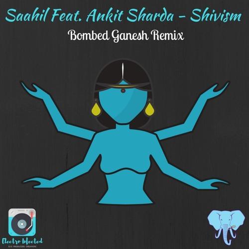 Saahil Feat. Ankit Sharda - Shivism  (Bombed Ganesh Remix)