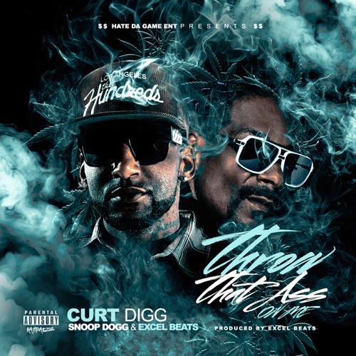Curt Digg - Throw That Ass On Me Ft Snoop Dogg and Excel Beats [Explicit]