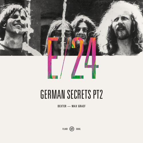 Fluid Soul Radio E24 - German Secrets II - Dexter & Max Graef