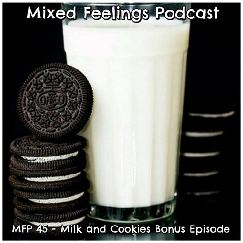 MFP 45 - Milk And Cookies Bonus Episode