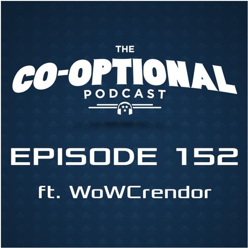 The Co-Optional Podcast Ep. 152 ft. WoWCrendor [strong language] - January 5th, 2017