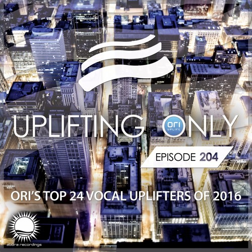 Uplifting Only 204 (Jan 5, 2017) (Ori's Top 24 Vocal Uplifters of 2016)