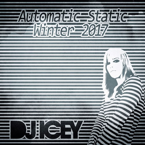 Winter 2017 Automatic Static - DJ Icey
