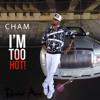 BABY CHAM  I'M TOO HOT