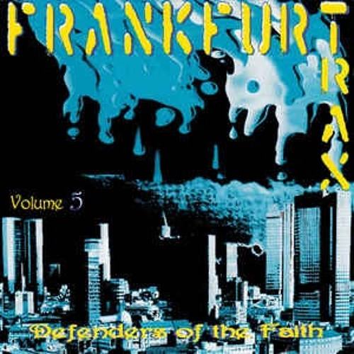 Frankfurt Trax Volume 5 - Defenders Of The Faith 1995 ***FREE DOWNLOAD***