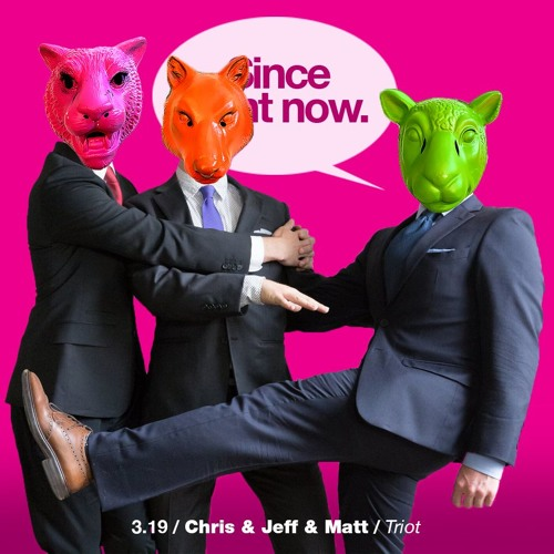 3.20 Chris & Jeff & Matt / Triot
