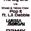The Big One - Yves & Blasterjaxx vs. Pop It ft Lil Debbie - Wiwek & Yellow Claw(Larissa Morgan Remix