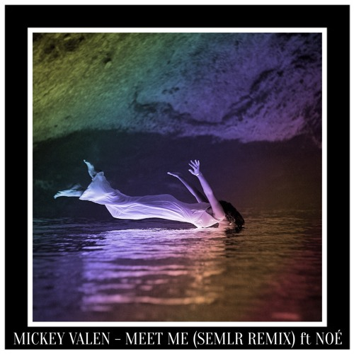 Mickey Valen - Meet Me (SEMLR Remix) ft. Noé